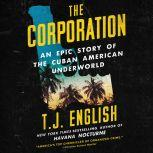 The Corporation An Epic Story of the Cuban American Underworld, T. J. English
