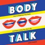 Body Talk How to Embrace Your Body and Start Living Your Best Life, Katie Sturino