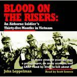 Blood on the Risers An Airborne Soldier's Thirty-five Months in Vietnam, John Leppelman