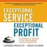 Exceptional Service, Exceptional Profit The Secrets of Building a Five-Star Customer Service Organization, Leonardo Inghilleri