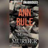 Smoke, Mirrors, and Murder And Other True Cases, Ann Rule