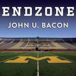 Endzone The Rise, Fall, and Return of Michigan Football, John U. Bacon