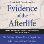 Evidence of the Afterlife The Science of Near-Death Experiences, Jeffrey Long