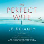 The Perfect Wife A Novel, JP Delaney