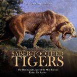 Saber-Toothed Tigers: The History and Legacy of the Most Famous Extinct Cat Species, Charles River Editors
