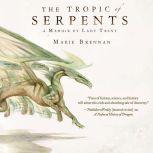 The Tropic of Serpents A Memoir by Lady Trent, Marie Brennan