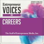 Entrepreneur Voices on Careers, Inc. The Staff of Entrepreneur Media