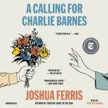 A Calling for Charlie Barnes, Joshua Ferris