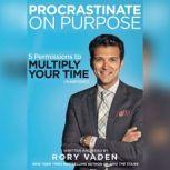 Procrastinate on Purpose 5 Permissions to Multiply Your Time, Rory Vaden
