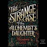The Strange Case of the Alchemist's Daughter, Theodora Goss