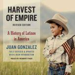 Harvest of Empire A History of Latinos in America, Juan Gonzalez
