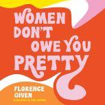 Women Don't Owe You Pretty, Florence Given