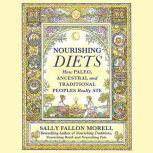 Nourishing Diets How Paleo, Ancestral and Traditional Peoples Really Ate, Sally Fallon Morell