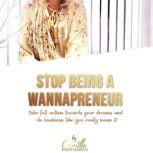 Stop being a wannapreneur! Take full action towards your dreams and do business like you really mean it , Camilla Kristiansen