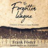 The Forgotten League A History of Negro League Baseball, Frank Foster
