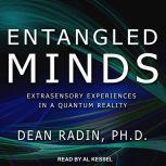 Entangled Minds Extrasensory Experiences in a Quantum Reality, Ph.D. Radin