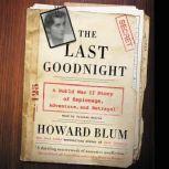 The Last Goodnight A World War II Story of Espionage, Adventure, and Betrayal, Howard Blum