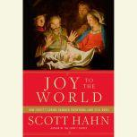 Joy to the World How Christ's Coming Changed Everything (and Still Does), Scott Hahn
