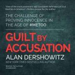 Guilt by Accusation The Challenge of Proving Innocence in the Age of #MeToo, Alan Dershowitz