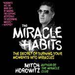 The Miracle Habits The Secret of Turning Your Moments into Miracles, Mitch Horowitz