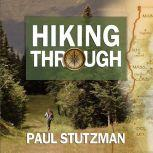 Hiking Through One Man's Journey to Peace and Freedom on the Appalachian Trail, Paul Stutzman