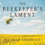 The Beekeeper's Lament: How One Man and Half a Billion Honey Bees Help Feed America, Hannah Nordhaus