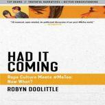 Had it Coming Rape Culture Meets #MeToo: Now What?, Robyn Doolittle