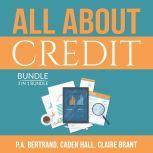 All About Credit Bundle: 3 in 1 Bundle: Understanding Credit, Credit Score and Credit Repair Bible, P.A. Bertrand