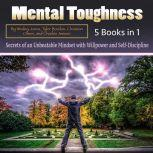 Mental Toughness Secrets of an Unbeatable Mindset with Willpower and Self-Discipline, Tyler Bordan