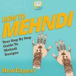 How To Mehndi Your Step By Step Guide To Mehndi Designs, HowExpert
