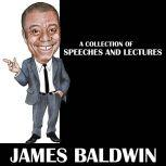 James Baldwin - A Collection Of Speeches And Lectures, James Baldwin