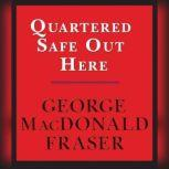 Quartered Safe Out Here: A Recollection of the War in Burma, George MacDonald Fraser
