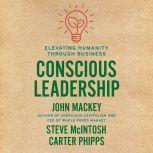 Conscious Leadership Elevating Humanity Through Business, John Mackey