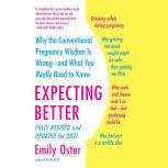 Expecting Better Why the Conventional Pregnancy Wisdom Is Wrong--and What You Really Need to Know, Emily Oster