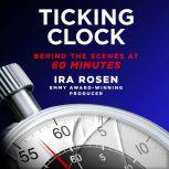 Ticking Clock Behind the Scenes at 60 Minutes, Ira Rosen