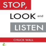 Stop, Look, and Listen The Customer CEO Business Fable About How to Profit from the Power of Your Customers, Chuck Wall
