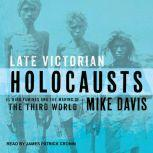 Late Victorian Holocausts El Niño Famines and the Making of the Third World, Mike Davis