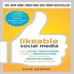 Likeable Social Media: How to Delight Your Customers, Create an Irresistible Brand, and Be Generally Amazing on Facebook (& Other Social Networks), Dave Kerpen