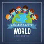 A Better & Safer World. A COVID-19 Bedtime Story, Breece Wilson