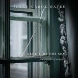Cardiff, by the Sea Four Novellas of Suspense, Joyce Carol Oates