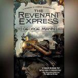The Revenant Express, George Mann