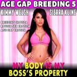 My Body Is My Boss's Property : Age-Gap Breeding 5 (Breeding Erotica Rough Sex Erotica Age Gap Erotica), Kimmy Welsh