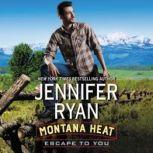 Montana Heat: Escape to You A Montana Heat Novel, Jennifer Ryan