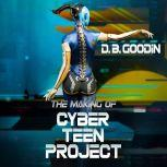 The Making of Cyber Teen Project, D. B. Goodin