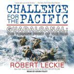 Challenge for the Pacific Guadalcanal: The Turning Point of the War, Robert Leckie