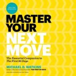 """Master Your Next Move The Essential Companion to """"The First 90 Days"""", Michael D. Watkins"""