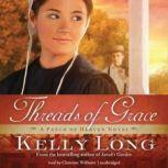 Threads of Grace A Patch of Heaven Novel, Kelly Long