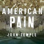 American Pain How a Young Felon and His Ring of Doctors Unleashed America's Deadliest Drug Epidemic, John Temple