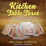 Kitchen Table Tarot Pull Up A Chair, Shuffle The Cards, And Let's Talk Tarot, Melissa Cynova