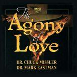 The Agony of Love: Six Hours in Eternity , Chuck Missler and Mark Eastman